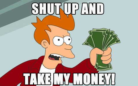 "Fry de Futurama qui tend une liasse de billets et dit ""Shut up and take my money"""